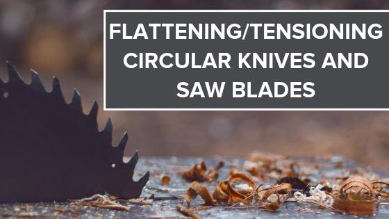 Flattening and Tensioning Circular Knives and Saw Blades