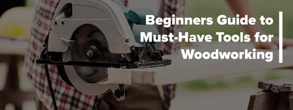 Basic Woodworking Tools | The Beginner's Guide to Must-Have